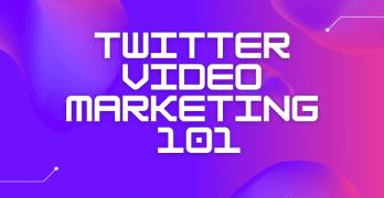Twitter Video Marketing 101